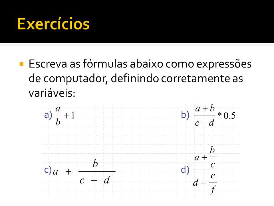 Exercícios Escreva as fórmulas abaixo como expressões de computador, definindo corretamente as variáveis: