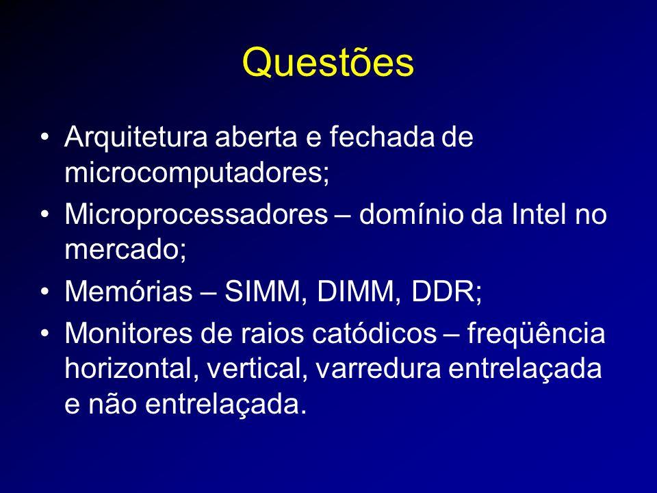 Questões Arquitetura aberta e fechada de microcomputadores;