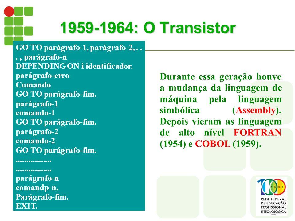 1959-1964: O Transistor GO TO parágrafo-1, parágrafo-2, . . . , parágrafo-n. DEPENDING ON i identificador.