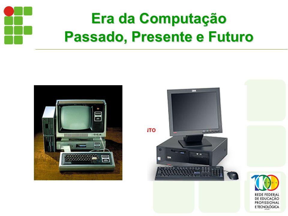 Era da Computação Passado, Presente e Futuro