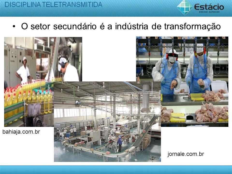 O setor secundário é a indústria de transformação