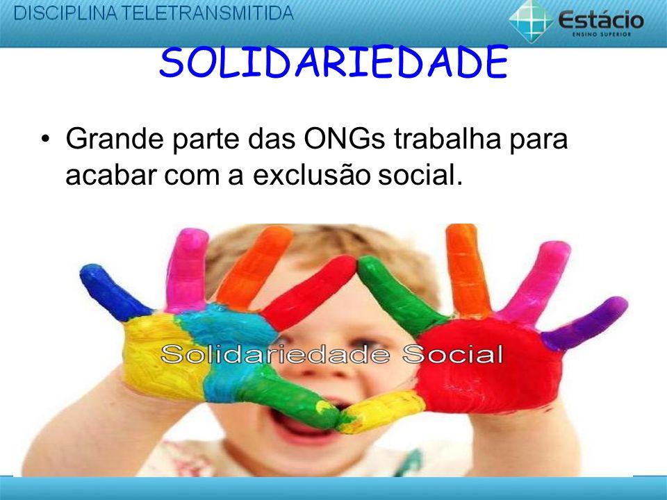 SOLIDARIEDADE Grande parte das ONGs trabalha para acabar com a exclusão social.