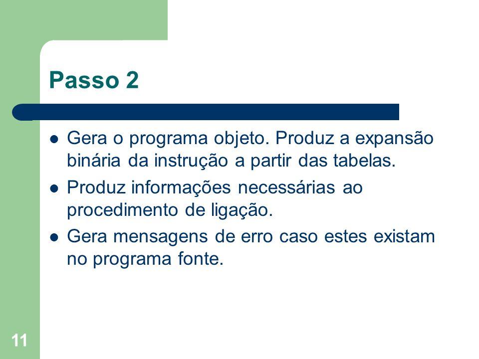 Passo 2 Gera o programa objeto. Produz a expansão binária da instrução a partir das tabelas.