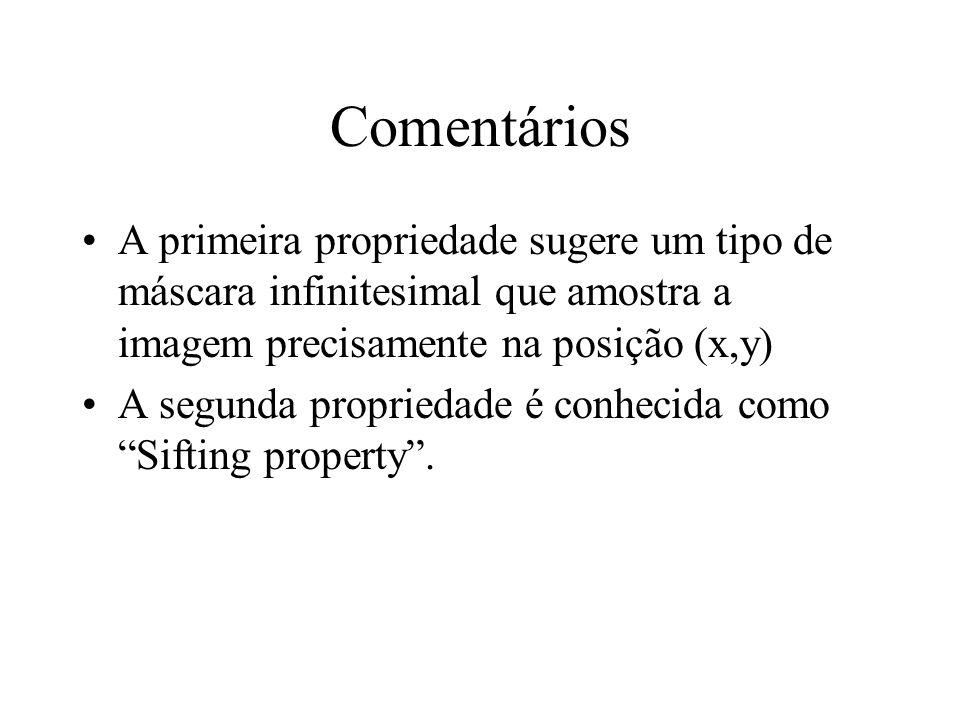 Comentários A primeira propriedade sugere um tipo de máscara infinitesimal que amostra a imagem precisamente na posição (x,y)