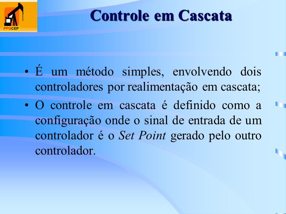 Controle em CascataÉ um método simples, envolvendo dois controladores por realimentação em cascata;