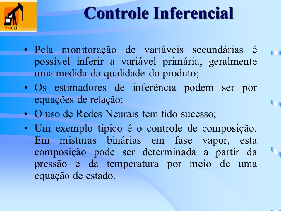 Controle InferencialPela monitoração de variáveis secundárias é possível inferir a variável primária, geralmente uma medida da qualidade do produto;