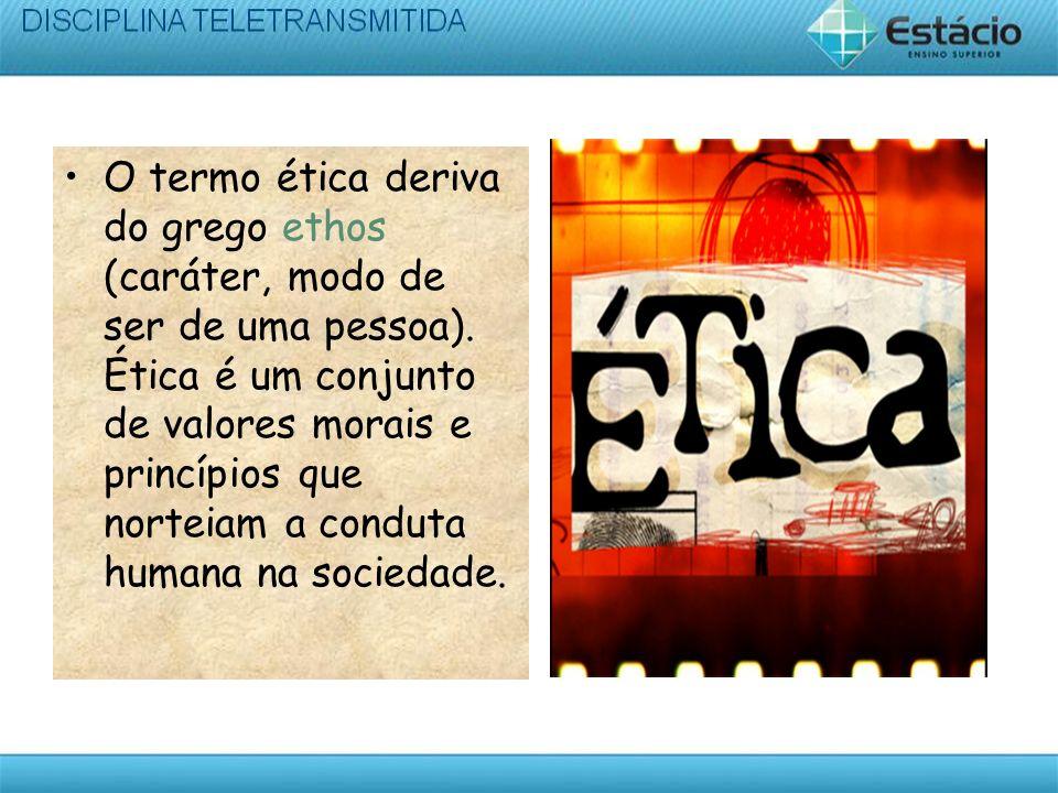 O termo ética deriva do grego ethos (caráter, modo de ser de uma pessoa).