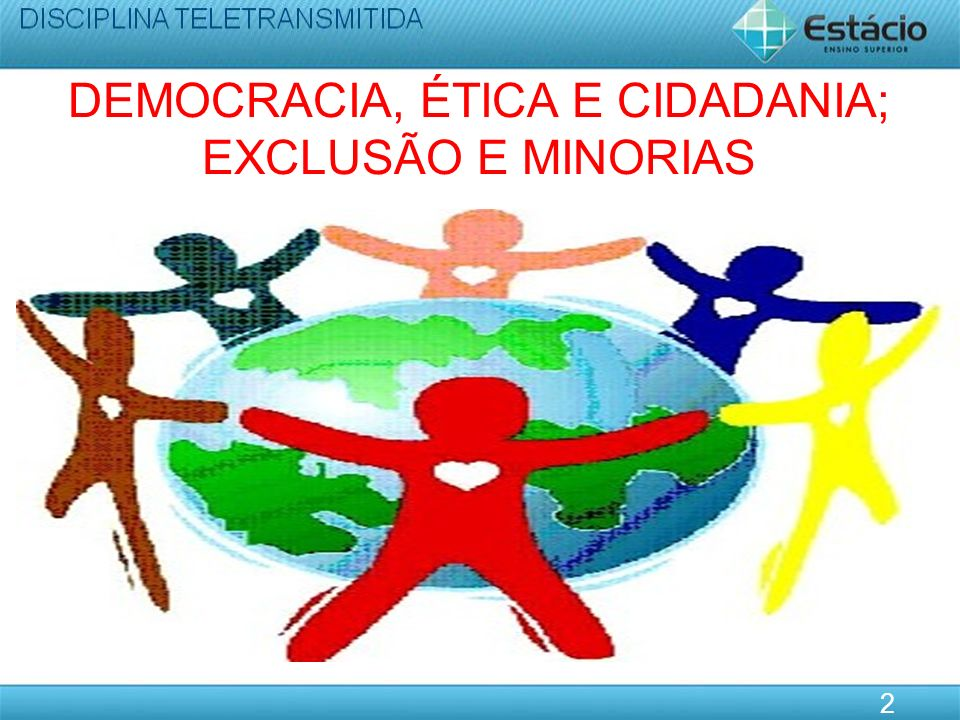 DEMOCRACIA, ÉTICA E CIDADANIA; EXCLUSÃO E MINORIAS