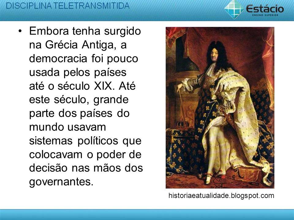 Embora tenha surgido na Grécia Antiga, a democracia foi pouco usada pelos países até o século XIX. Até este século, grande parte dos países do mundo usavam sistemas políticos que colocavam o poder de decisão nas mãos dos governantes.