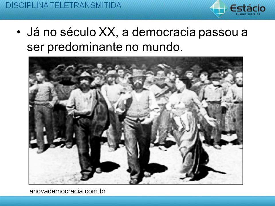 Já no século XX, a democracia passou a ser predominante no mundo.