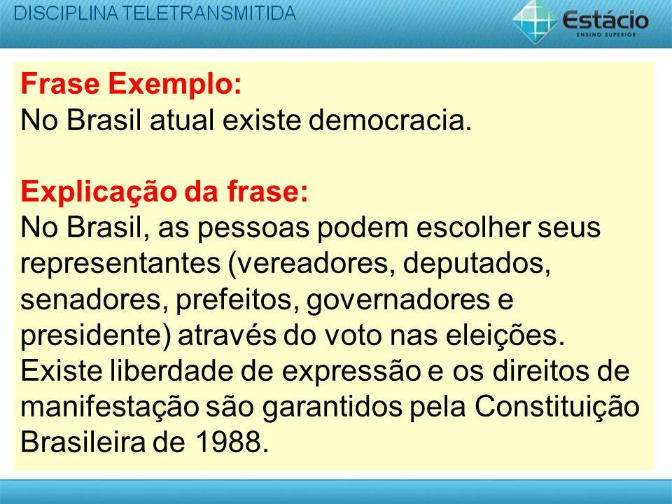 Frase Exemplo: No Brasil atual existe democracia