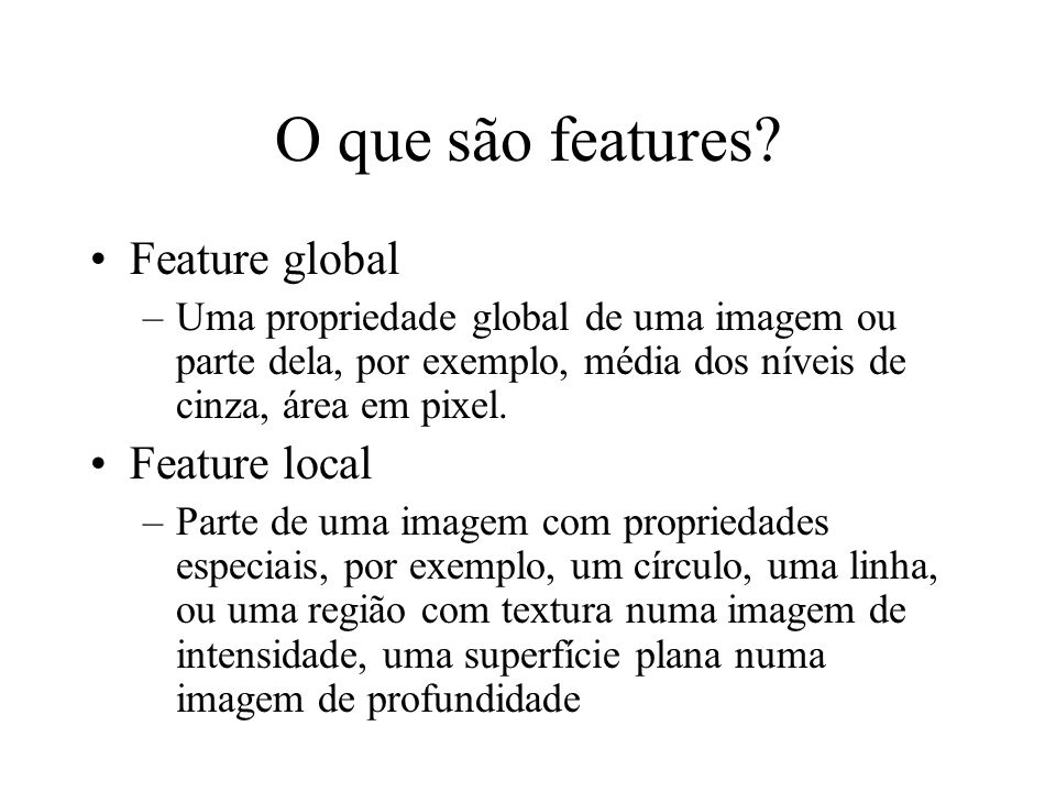 O que são features Feature global Feature local