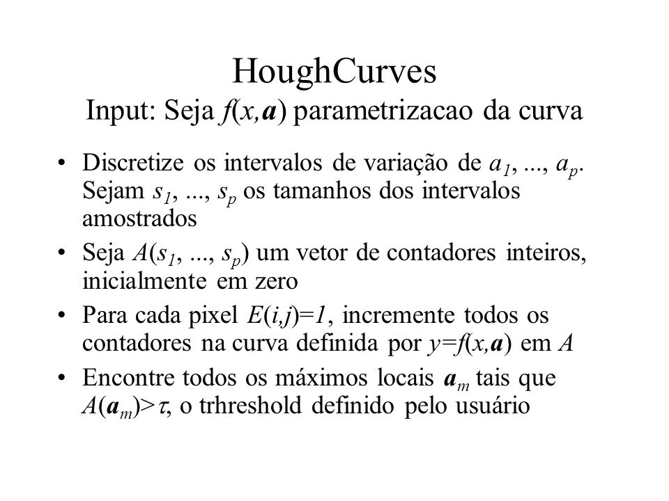 HoughCurves Input: Seja f(x,a) parametrizacao da curva