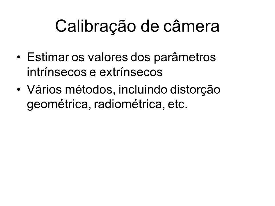 Calibração de câmera Estimar os valores dos parâmetros intrínsecos e extrínsecos.