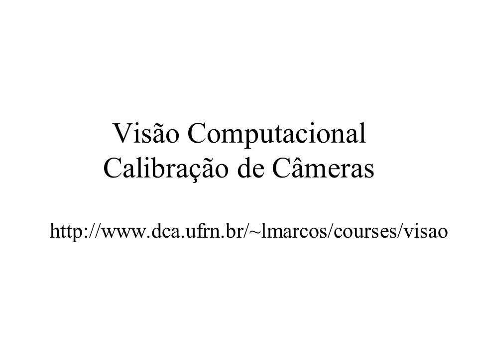 Visão Computacional Calibração de Câmeras