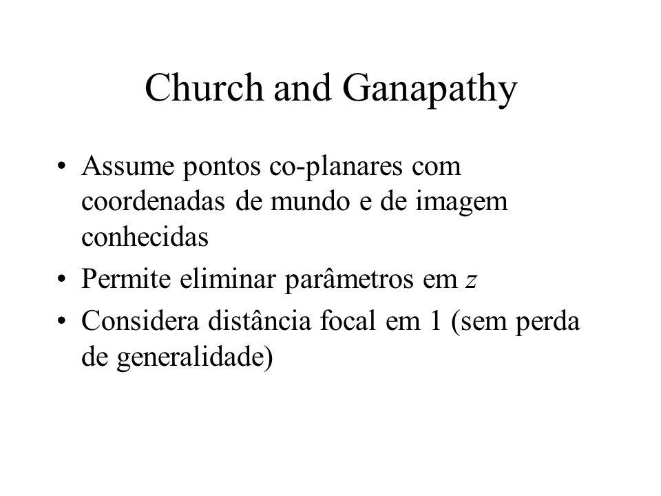Church and Ganapathy Assume pontos co-planares com coordenadas de mundo e de imagem conhecidas. Permite eliminar parâmetros em z.