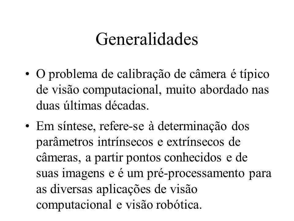 Generalidades O problema de calibração de câmera é típico de visão computacional, muito abordado nas duas últimas décadas.