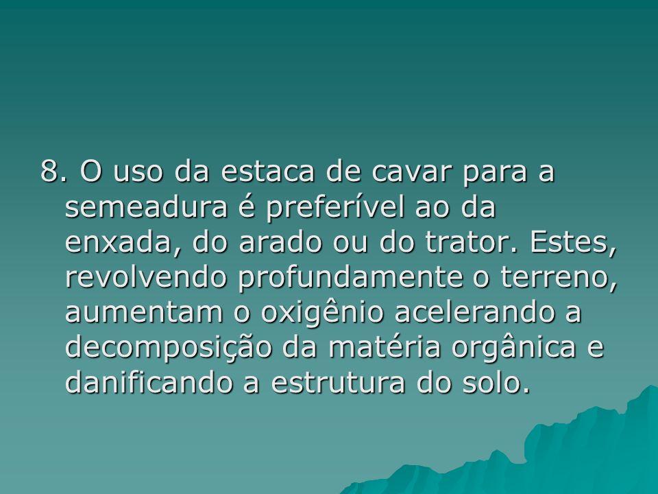 8. O uso da estaca de cavar para a semeadura é preferível ao da enxada, do arado ou do trator.