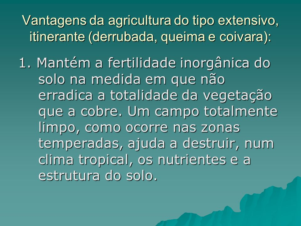 Vantagens da agricultura do tipo extensivo, itinerante (derrubada, queima e coivara):