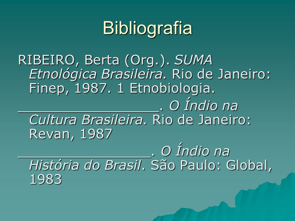 Bibliografia RIBEIRO, Berta (Org.). SUMA Etnológica Brasileira. Rio de Janeiro: Finep, 1987. 1 Etnobiologia.