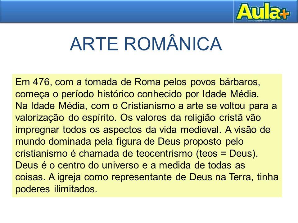 ARTE ROMÂNICA Em 476, com a tomada de Roma pelos povos bárbaros, começa o período histórico conhecido por Idade Média.