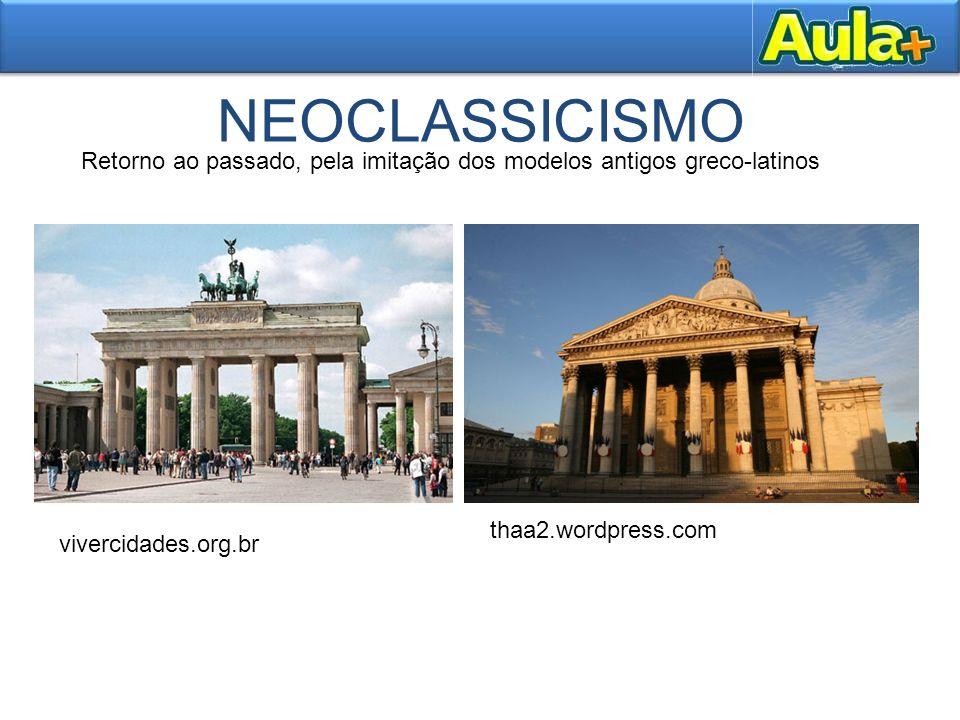 NEOCLASSICISMO Retorno ao passado, pela imitação dos modelos antigos greco-latinos. thaa2.wordpress.com.
