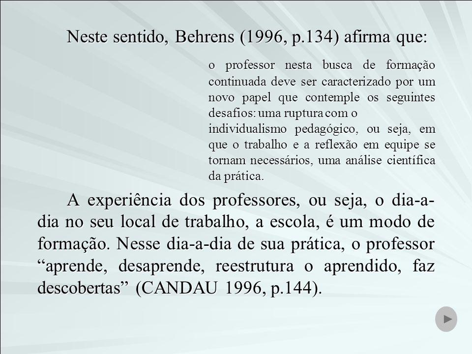 Neste sentido, Behrens (1996, p.134) afirma que: