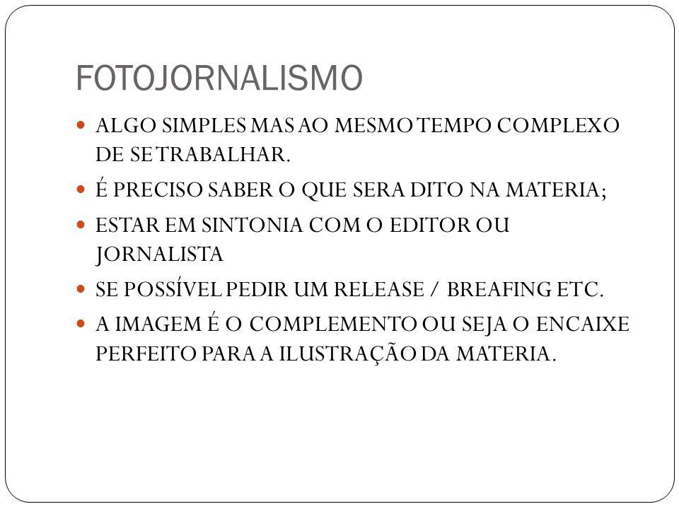 FOTOJORNALISMO ALGO SIMPLES MAS AO MESMO TEMPO COMPLEXO DE SE TRABALHAR. É PRECISO SABER O QUE SERA DITO NA MATERIA;
