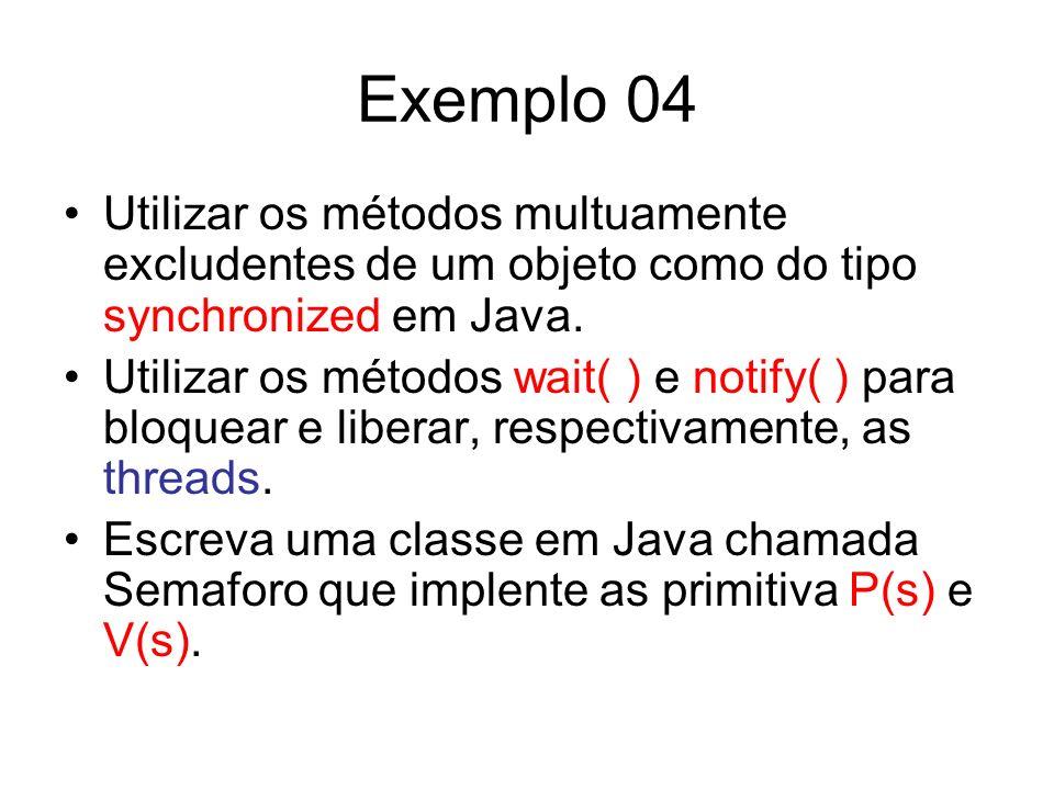 Exemplo 04 Utilizar os métodos multuamente excludentes de um objeto como do tipo synchronized em Java.
