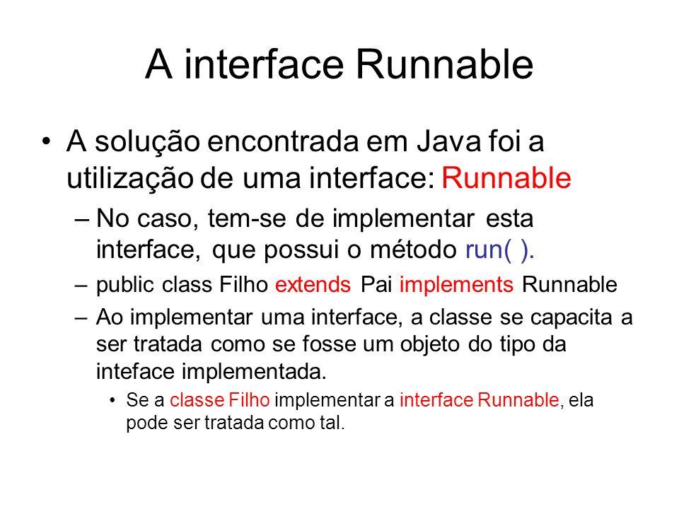 A interface Runnable A solução encontrada em Java foi a utilização de uma interface: Runnable.