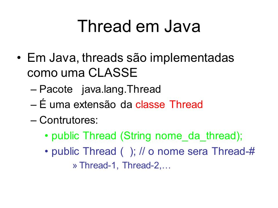 Thread em Java Em Java, threads são implementadas como uma CLASSE