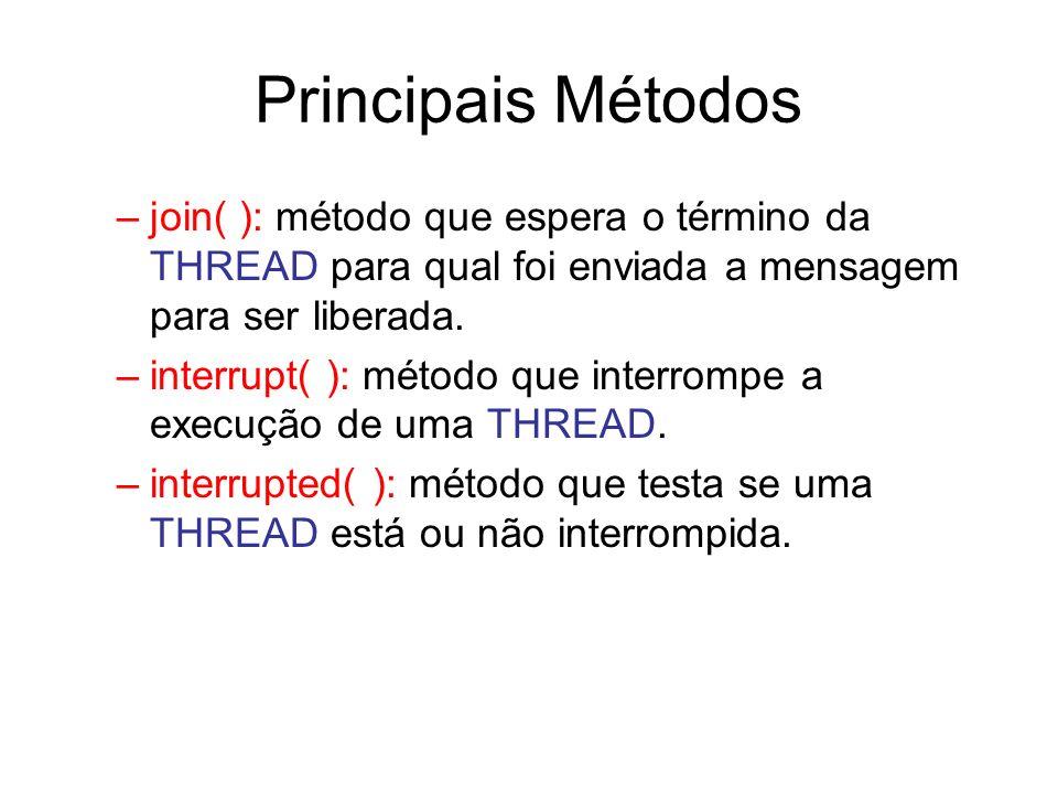 Principais Métodos join( ): método que espera o término da THREAD para qual foi enviada a mensagem para ser liberada.