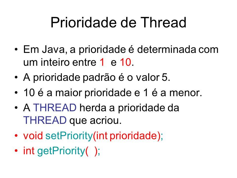 Prioridade de Thread Em Java, a prioridade é determinada com um inteiro entre 1 e 10. A prioridade padrão é o valor 5.