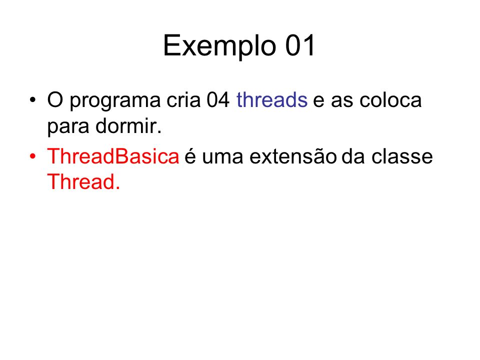 Exemplo 01 O programa cria 04 threads e as coloca para dormir.