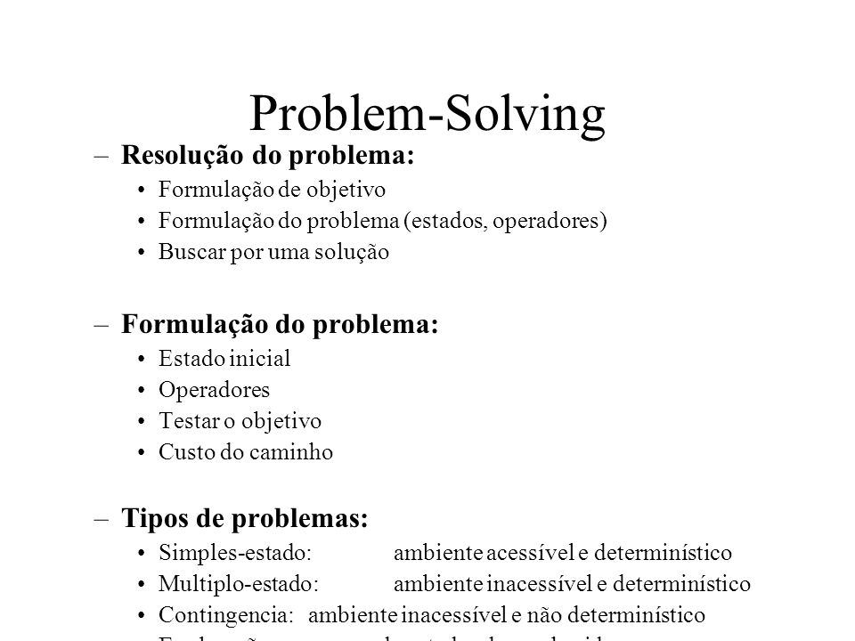Problem-Solving Resolução do problema: Formulação do problema: