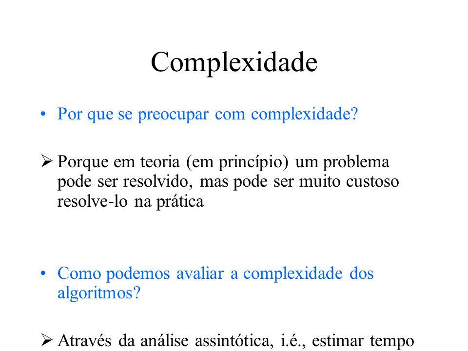 Complexidade Por que se preocupar com complexidade