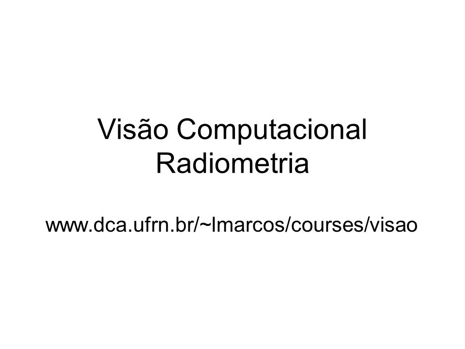 Visão Computacional Radiometria