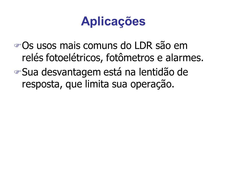 Aplicações Os usos mais comuns do LDR são em relés fotoelétricos, fotômetros e alarmes.