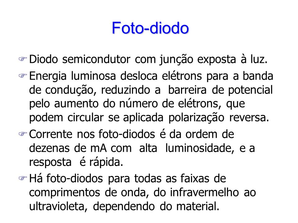 Foto-diodo Diodo semicondutor com junção exposta à luz.