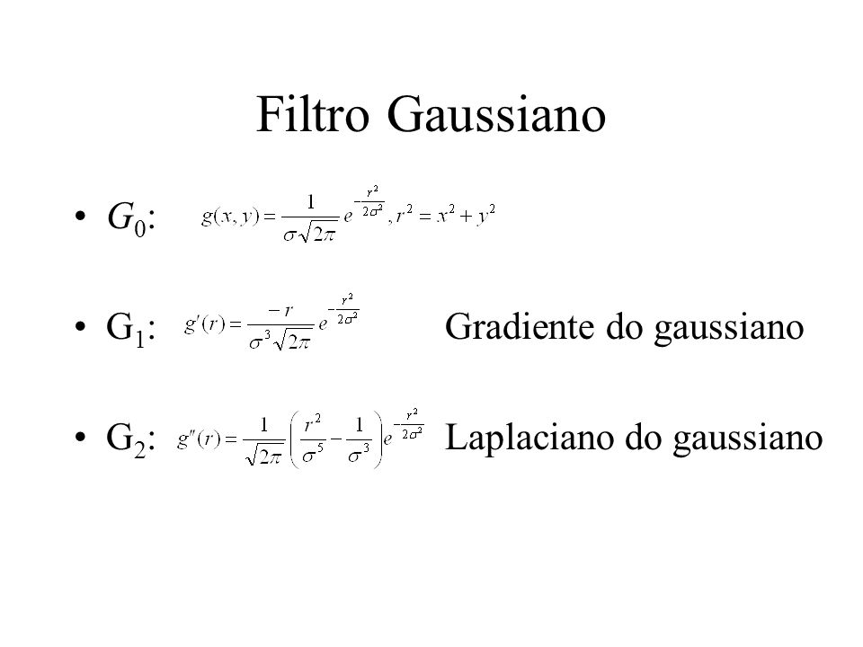 Filtro Gaussiano G0: G1: Gradiente do gaussiano