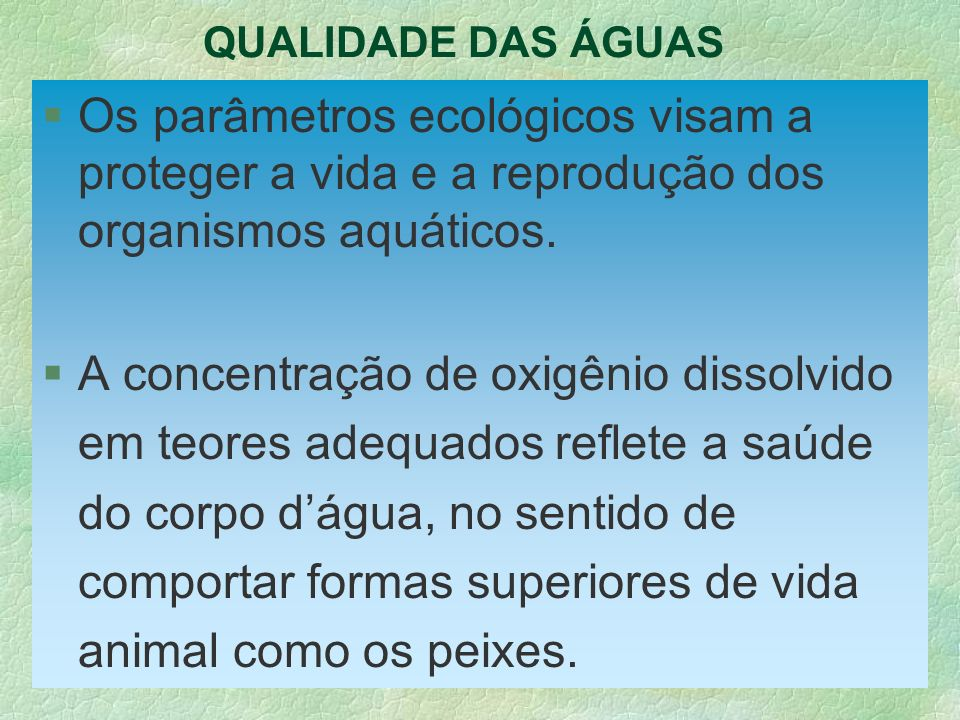 QUALIDADE DAS ÁGUASOs parâmetros ecológicos visam a proteger a vida e a reprodução dos organismos aquáticos.