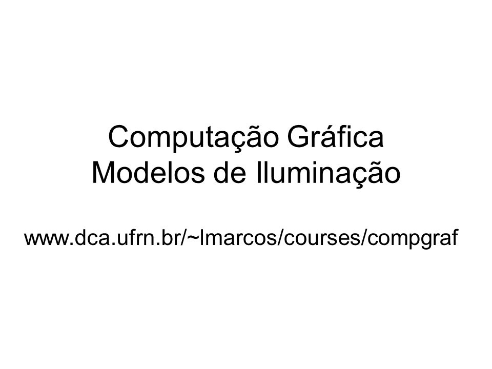 Computação Gráfica Modelos de Iluminação