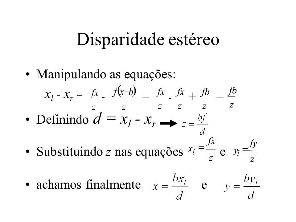 Disparidade estéreo ( ) Manipulando as equações: Definindo d = xl - xr