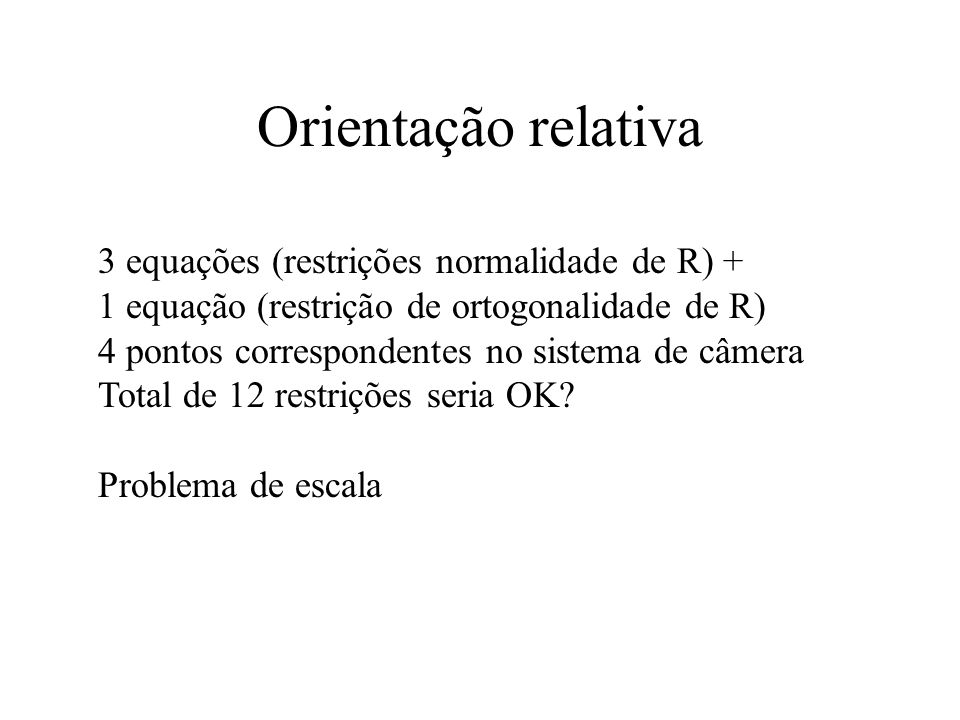 Orientação relativa 3 equações (restrições normalidade de R) +