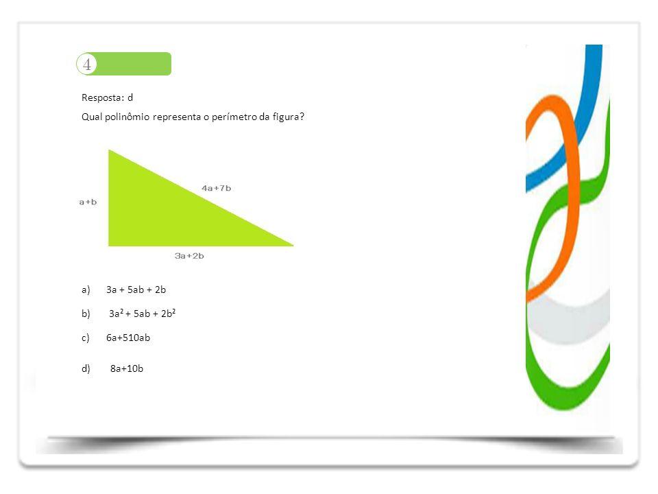 4 Resposta: d Qual polinômio representa o perímetro da figura