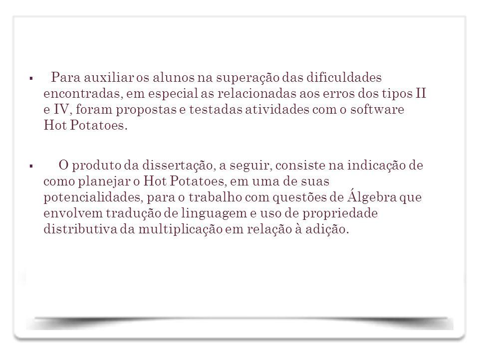 Para auxiliar os alunos na superação das dificuldades encontradas, em especial as relacionadas aos erros dos tipos II e IV, foram propostas e testadas atividades com o software Hot Potatoes.