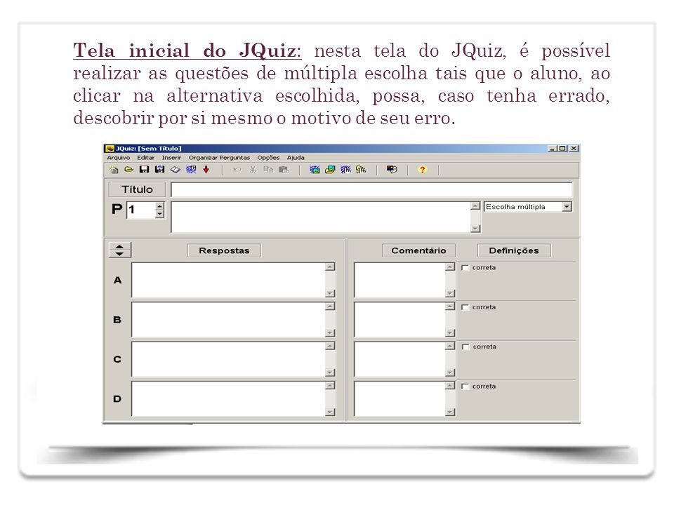 Tela inicial do JQuiz: nesta tela do JQuiz, é possível realizar as questões de múltipla escolha tais que o aluno, ao clicar na alternativa escolhida, possa, caso tenha errado, descobrir por si mesmo o motivo de seu erro.