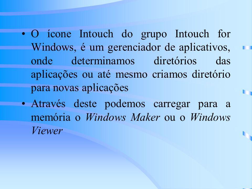 O ícone Intouch do grupo Intouch for Windows, é um gerenciador de aplicativos, onde determinamos diretórios das aplicações ou até mesmo criamos diretório para novas aplicações