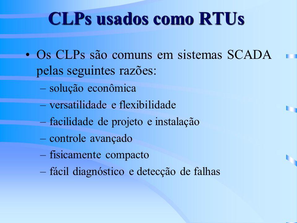 CLPs usados como RTUs Os CLPs são comuns em sistemas SCADA pelas seguintes razões: solução econômica.