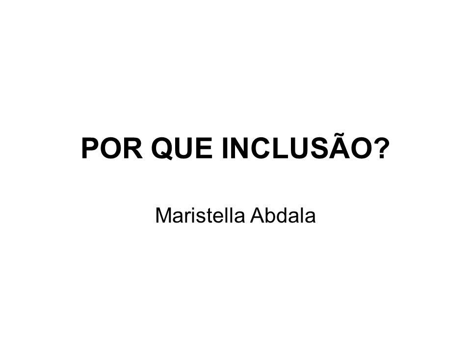 POR QUE INCLUSÃO Maristella Abdala